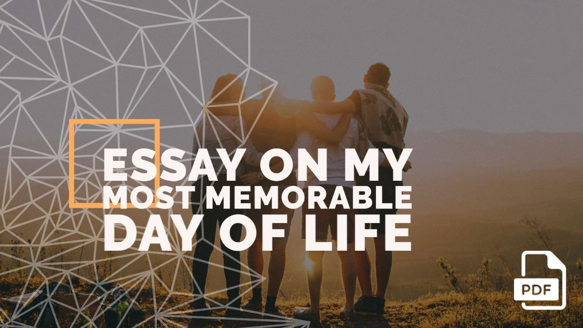Essay On My Most Memorable Day Of Life How To Memorize Thing A In