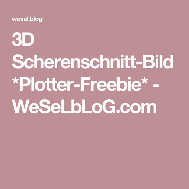 3D Scherenschnitt-Bild *Plotter-Freebie* - WeSeLbLoG.com