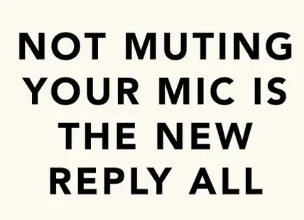 Here Are Some Zoom Memes To Laugh At While Your Mic Is Muted 30 Memes Work Quotes Funny Fashion Quotes Funny Funny Quotes