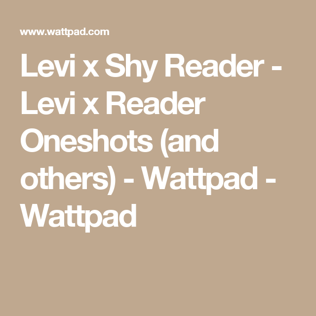 Levi x Reader Oneshots (and others) - Levi x Shy Reader | Attack on