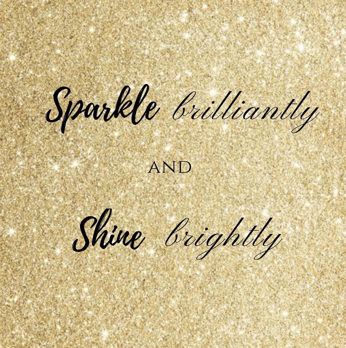 Shine Quotes Sparkle brilliantly and shine brightly. ✨ | Glitter Quotes  Shine Quotes
