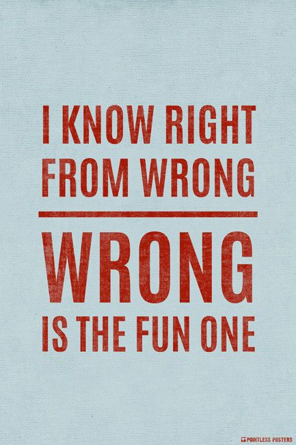 I Know Right From Wrong Wrong Is The Fun One Poster Funny Quotes Funny Quotes About Life Funny Quotes Sarcasm