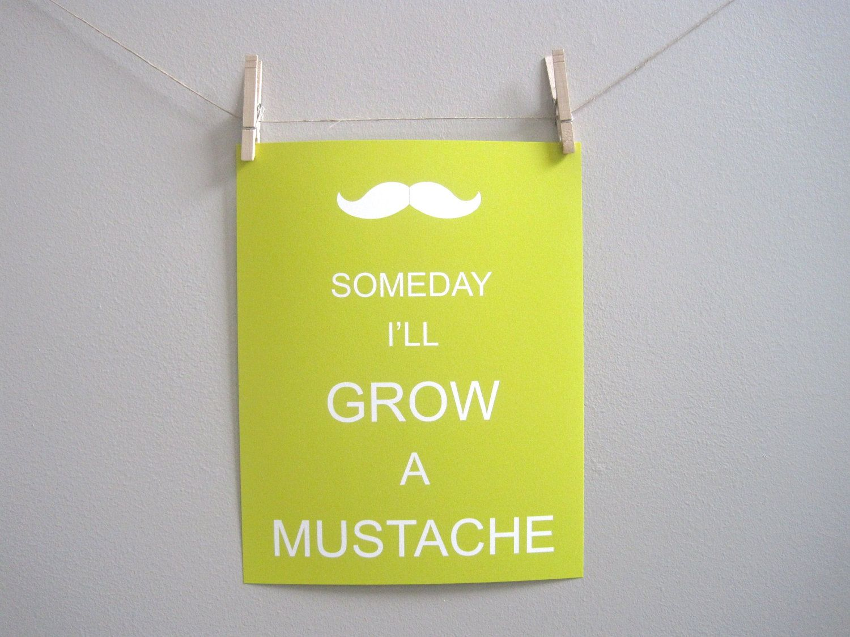 Someday I'll Grow A Mustache. $24.00, via Etsy.