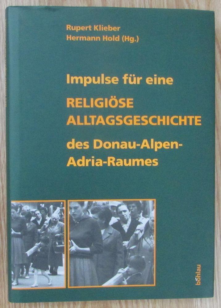 Impulse für eine religiöse Alltagsgeschichte Donau-Alpen-Adria-Raumes * Klieber