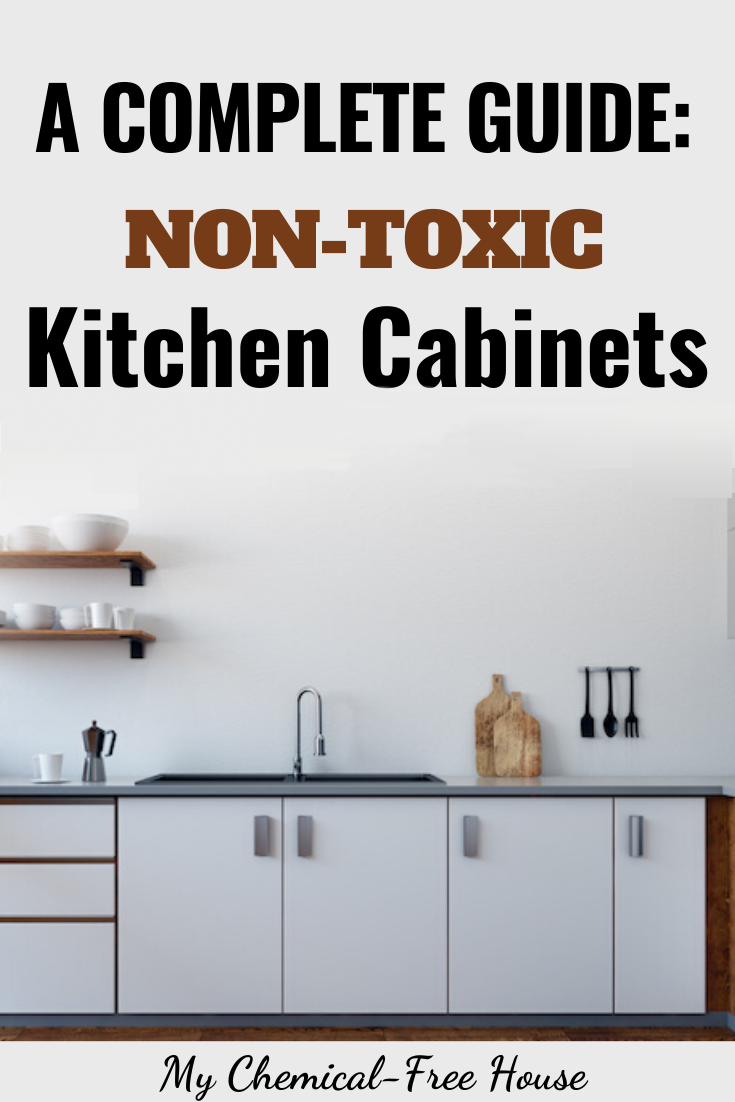 A Complete Guide To Non Toxic Kitchen Cabinets In 2020 Free Kitchen Cabinets Kitchen Cabinets Home Free