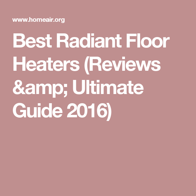 Best Radiant Floor Heaters (Reviews & Ultimate Guide 2016)