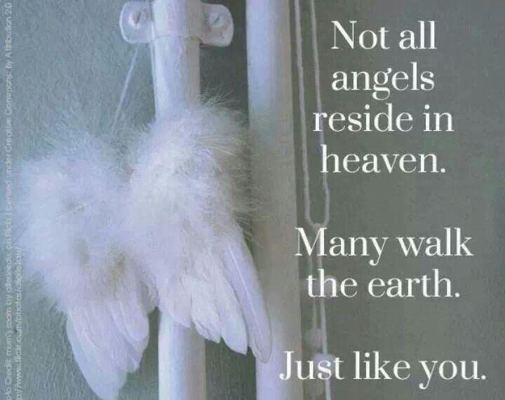 Not all Angels reside in Heaven....