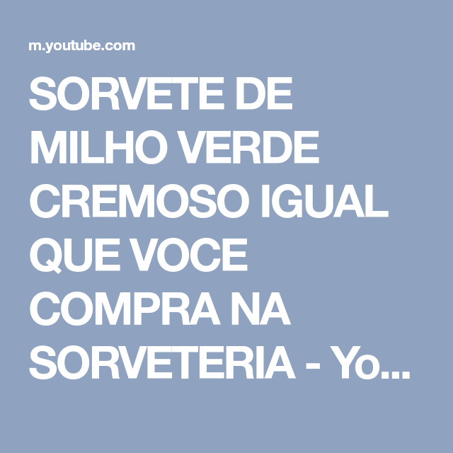 SORVETE DE MILHO VERDE CREMOSO IGUAL QUE VOCE COMPRA NA SORVETERIA - YouTube