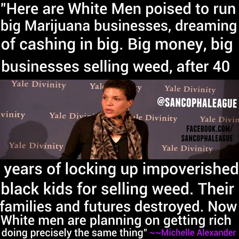 Let's watch White people get rich from the 40 years of what criminalized Black people.