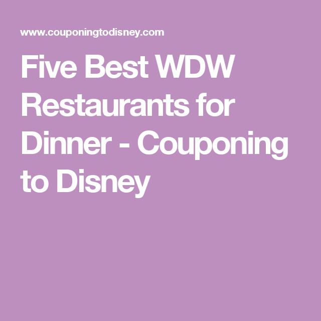 Five Best WDW Restaurants for Dinner - Couponing to Disney