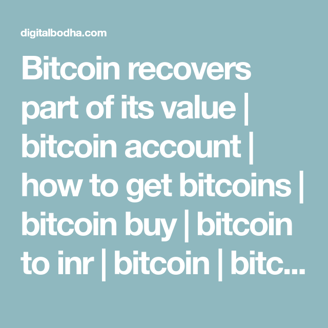Bitcoin Recovers Part Of Its Value Account How To Get Bitcoins