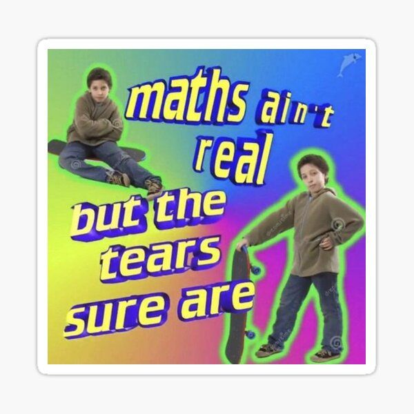 Pegatina ''Maths ain't real but the tears sure are