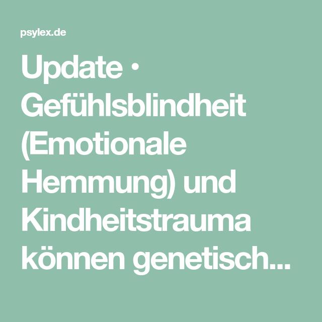 Update Gefühlsblindheit Emotionale Hemmung Und