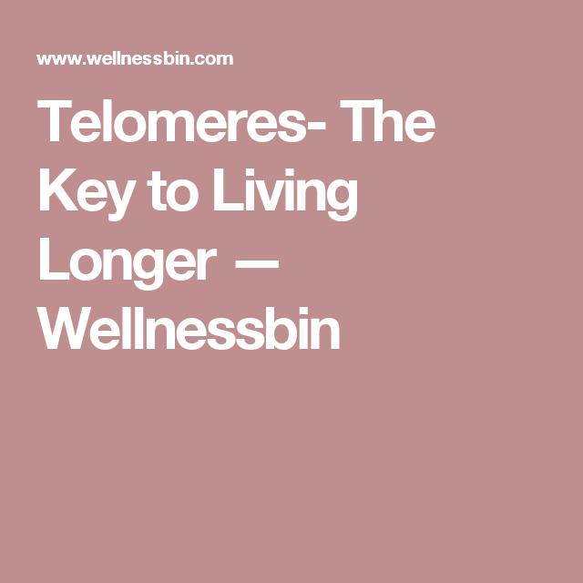 Telomeres- The Key to Living Longer — Wellnessbin