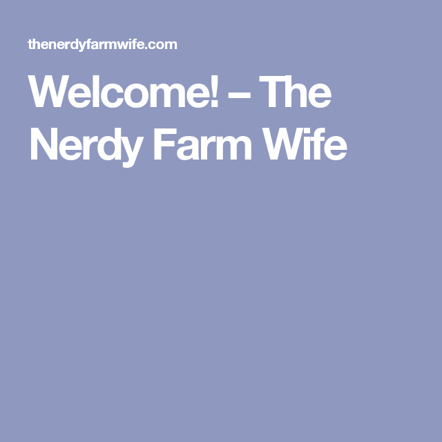 Welcome! – The Nerdy Farm Wife