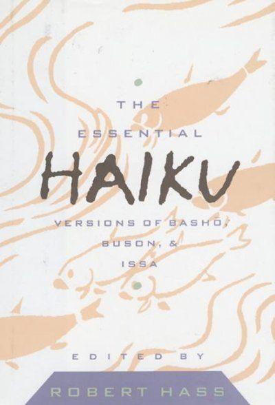 The Essential Haiku Versions Of Basho Buson And Issa Http Library Sjeccd Edu Record B1086351 S3 Haiku Simple Poems Japanese Poetry