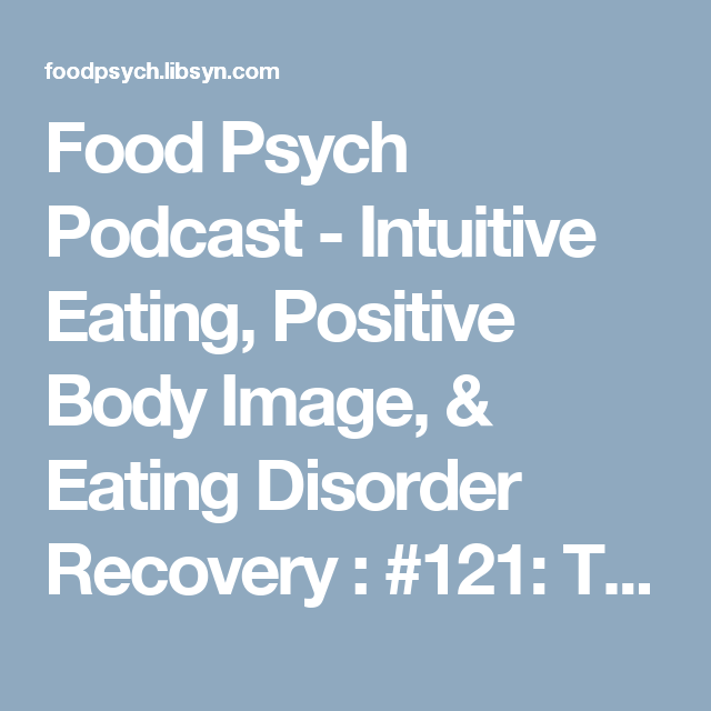 Food Psych Podcast Intuitive Eating Positive Body Image Eating