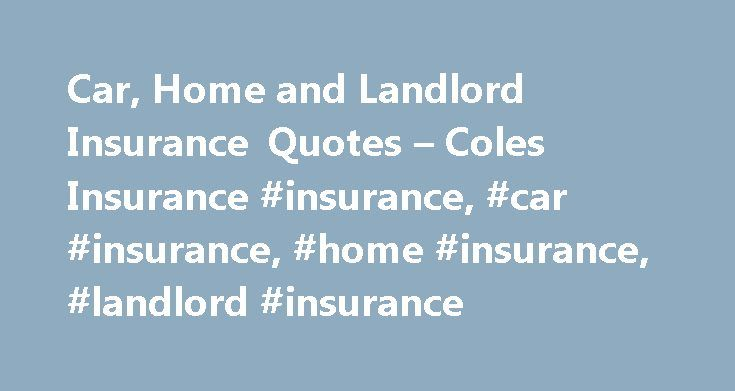 Landlord Insurance Quote Enchanting Car Home And Landlord Insurance Quotes  Coles Insurance