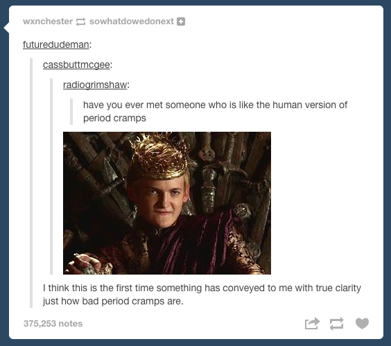 This perfect description of periods.   33 Responses That Prove Tumblr Has The Best Users Ever