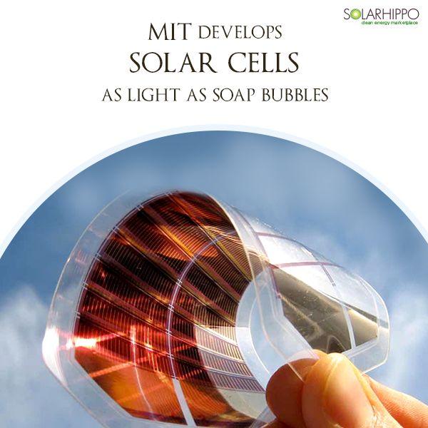 Mit Scientists Develop Flexible Solar Cells As Light As Soap Bubbles Solar Cell Soap Bubbles Solar
