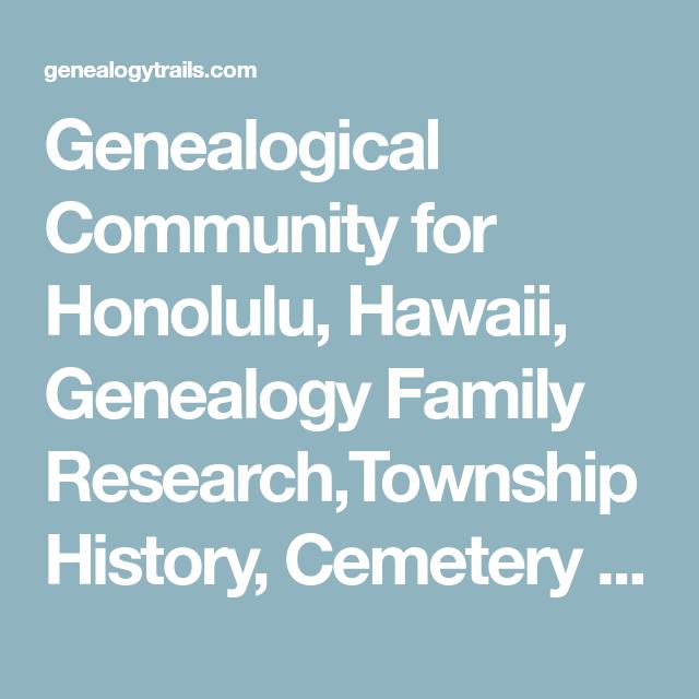 Genealogical Community for Honolulu, Hawaii, Genealogy