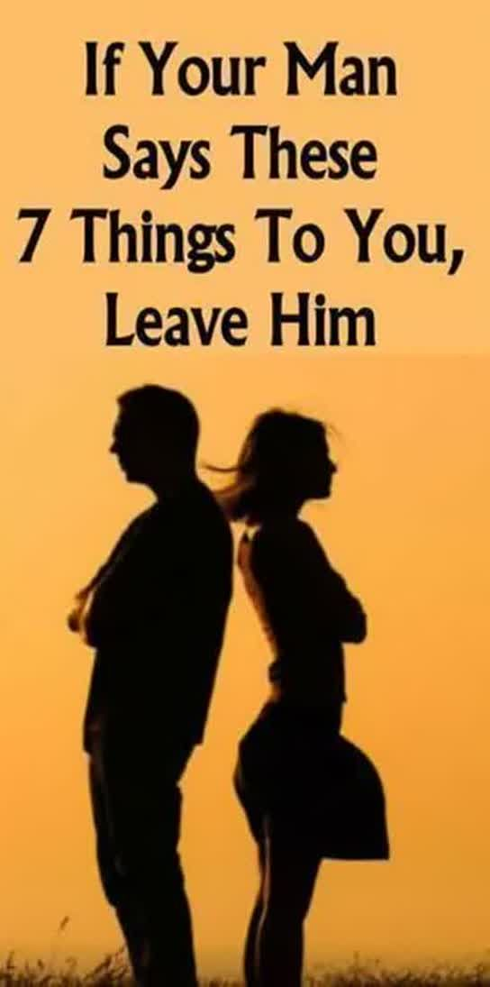 If Your Man Says These 7 Things To You, Leave Him !