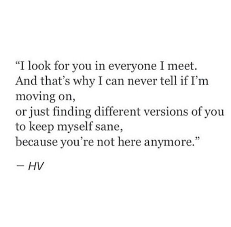 I Look For You In Everyone I Meet Break Up Quotes Quotes To Live By Life Quotes