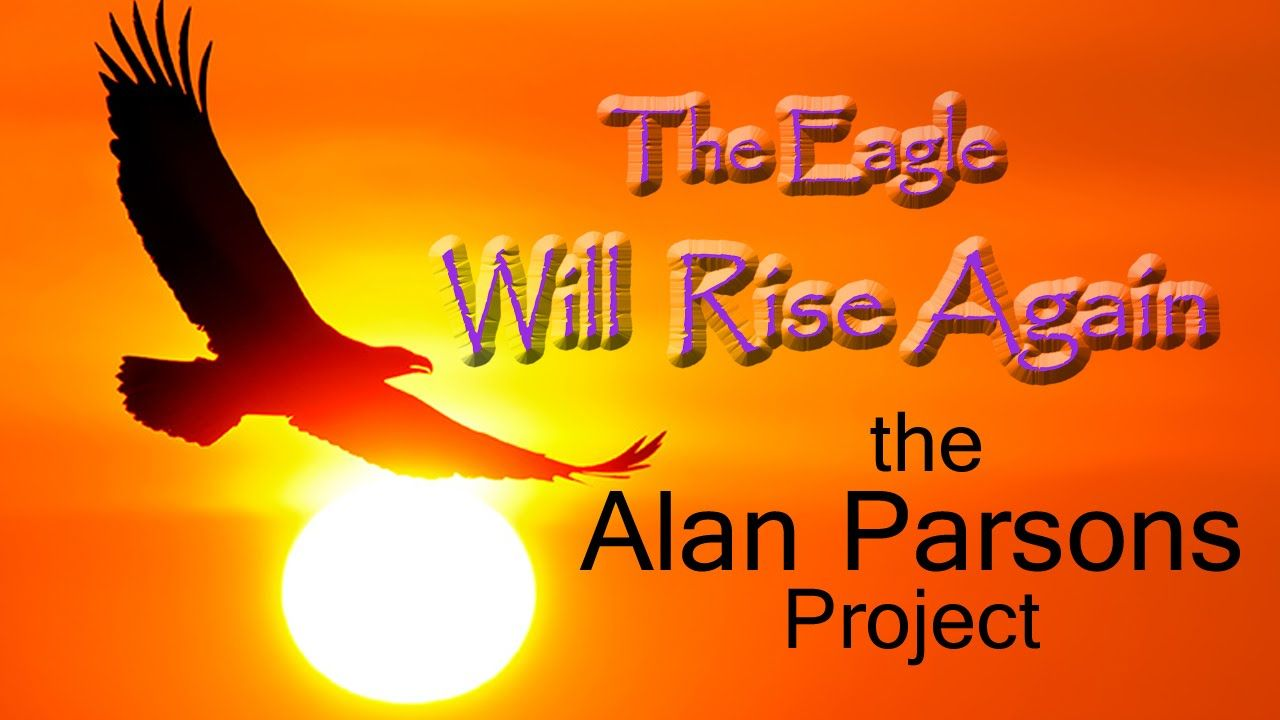 The Eagle Will Rise Again Alan Parsons Project Word Pictures Alan Parsons