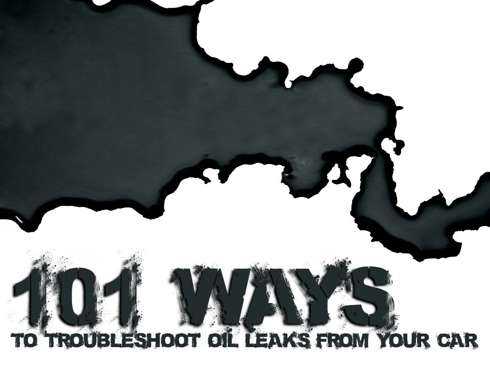101 Ways To Troubleshoot Oil Leaks From Your Car Car, Life