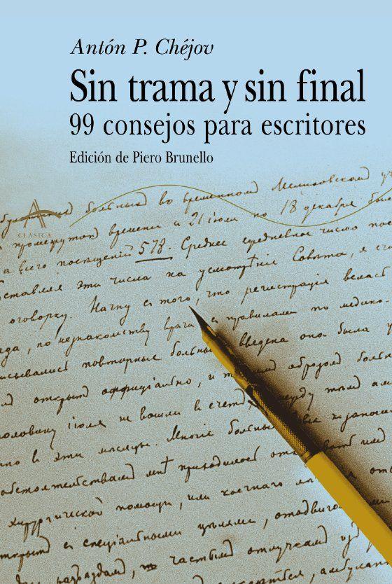 Sin trama y sin final: 99 consejos para escritores. Antón P. Chéjov