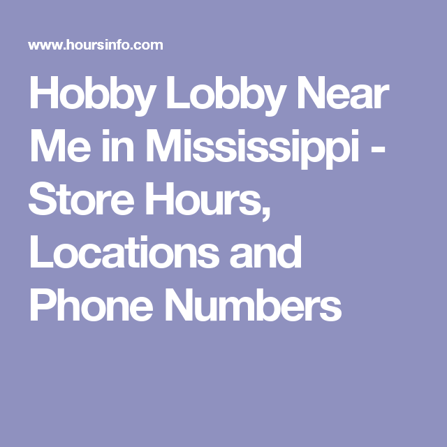Hobby Lobby Near Me in Mississippi Store Hours