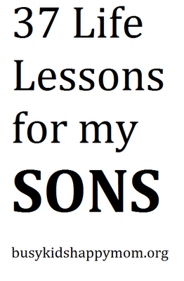 37 Life Lessons for my Sons -- what would you add?