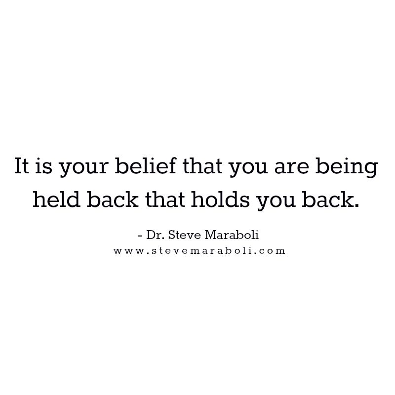 It Is Your Belief That You Are Being Held Back That Holds You Back