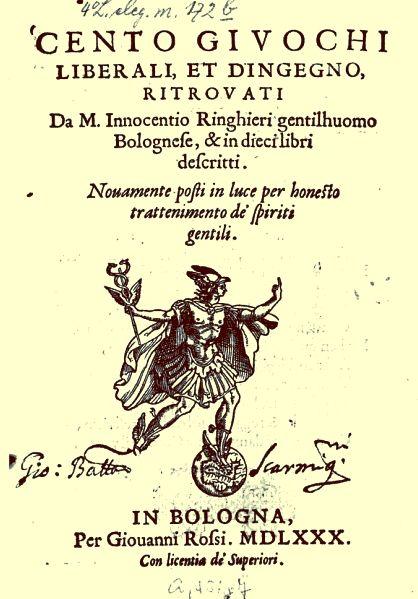 Cento Giuochi Liberali - Innocenzo Ringhieri - printed by Giovanni Rossi, Bologna, 1580