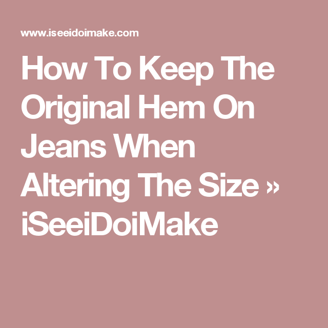 How To Keep The Original Hem On Jeans When Altering The Size » iSeeiDoiMake