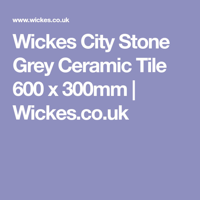 Wickes City Stone Grey Ceramic Wall & Floor Tile 600 x ...