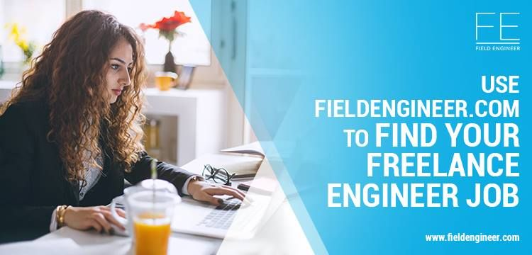Find The Freelance Engineering Jobs From Fileld Engineer Engineering Jobs Field Engineer Engineering