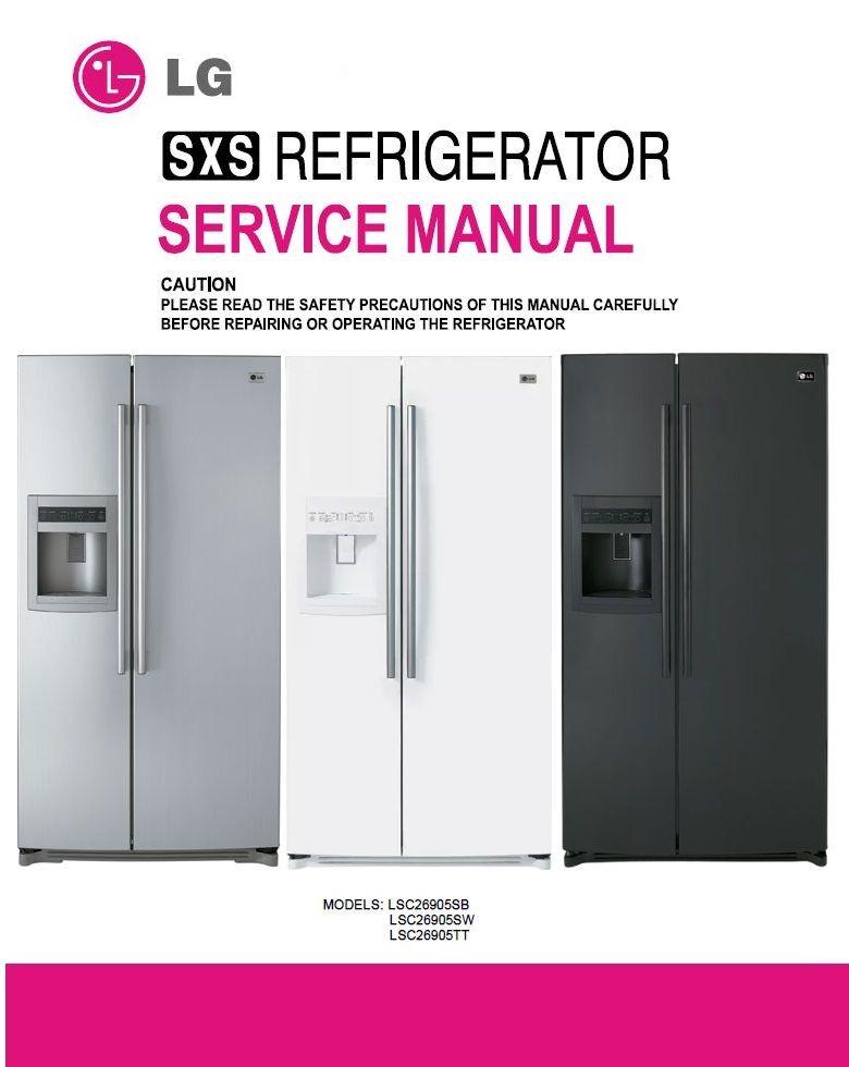 Lg Lsc26905tt Lsc26905sb Lsc26905sw Refrigerator Service Manual Repair Instructions Refrigerator Service Refrigerator Refrigerator Models