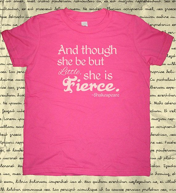 Shakespeare Quote Shirt Girls Shirt Though She Be But Little