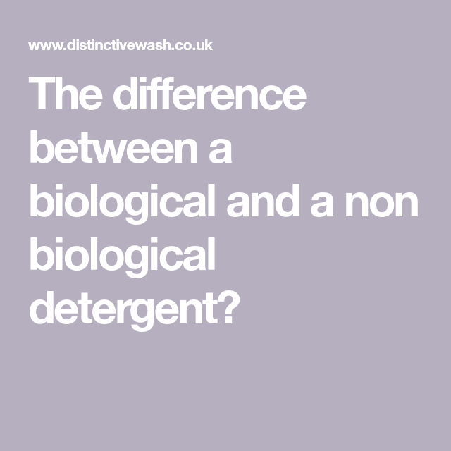 The Difference Between A Biological And A Non Biological Detergent