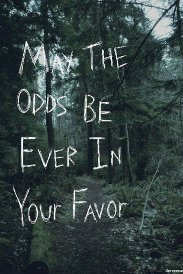"""May the odds be ever in your favor"" <3"