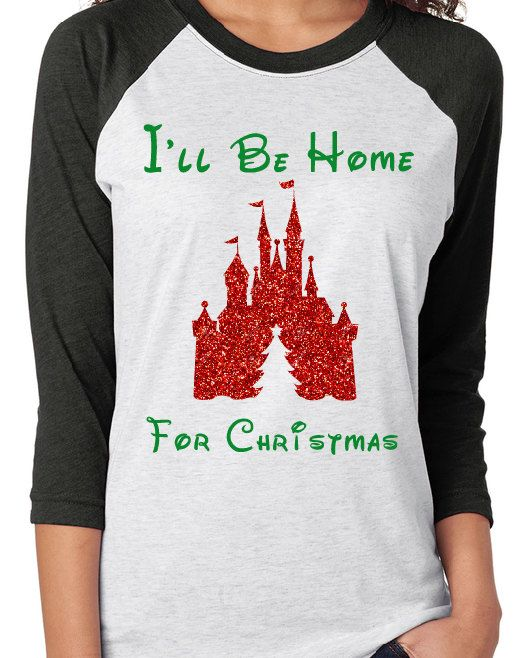 8521eb7f4 Ill Be Home for Christmas Disney Raglan Tee The Shirt is made with high  quality Heat Transfer Vinyl Green Lettering with a Glitter Red Castle.