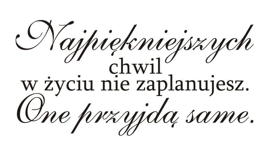 Cytaty Sentencje Napisy Najpiękniejszych Chwil W życiu