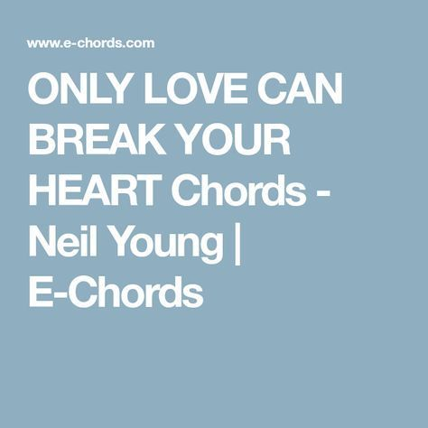 ONLY LOVE CAN BREAK YOUR HEART Chords - Neil Young | E-Chords ...