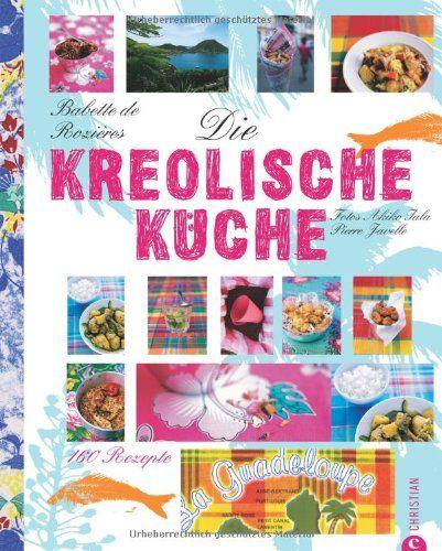 Die kreolische Küche: 160 Rezepte von Babette de Rozières http://www.amazon.de/dp/386244158X/ref=cm_sw_r_pi_dp_TeItub07S6R2Q