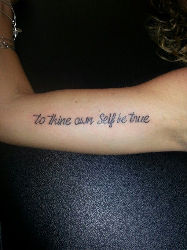 To Thine Own Self Be True Script Cursive Writing Arm Tattoo