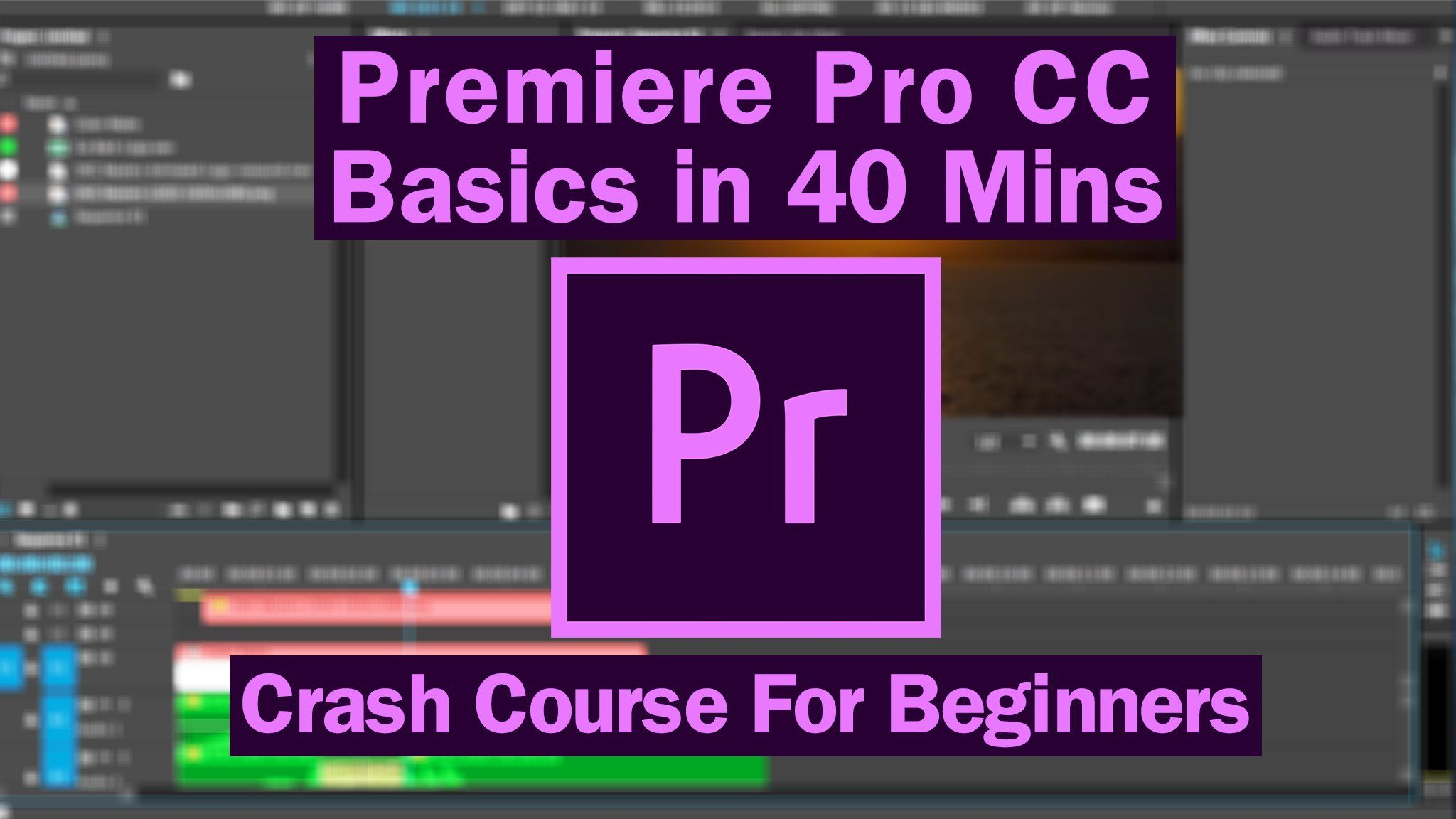 Premiere Pro CC Basics In 40 Mins Free For Beginners