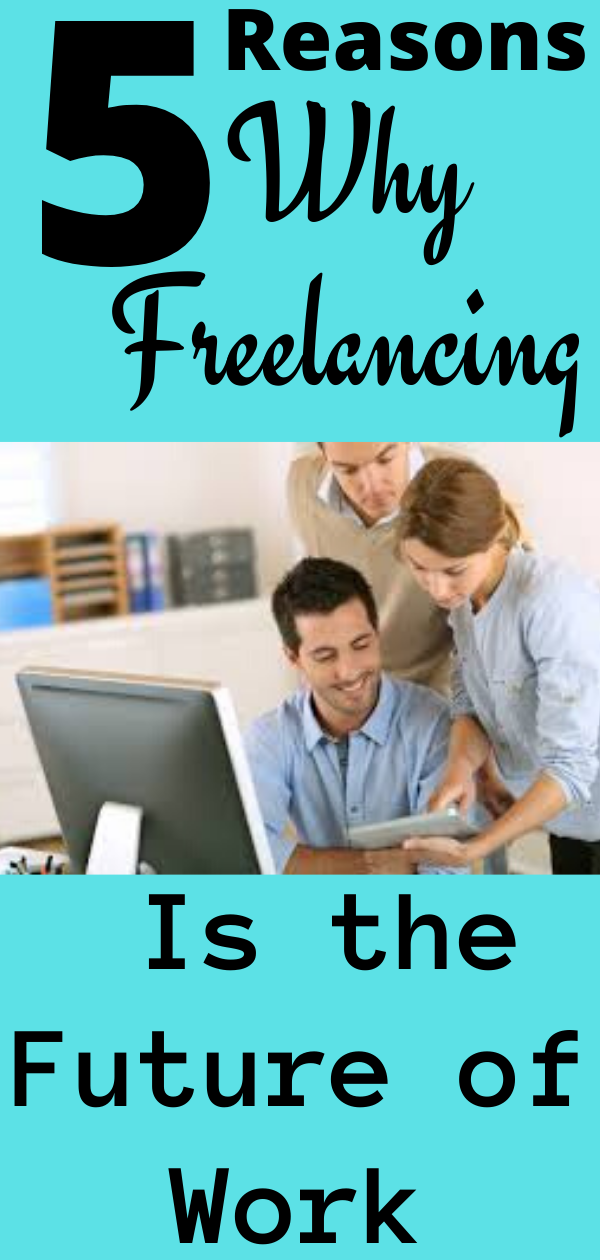5 Reasons Why Freelancing Is The Future Of Work In 2020 Freelancing Jobs Job Online Jobs