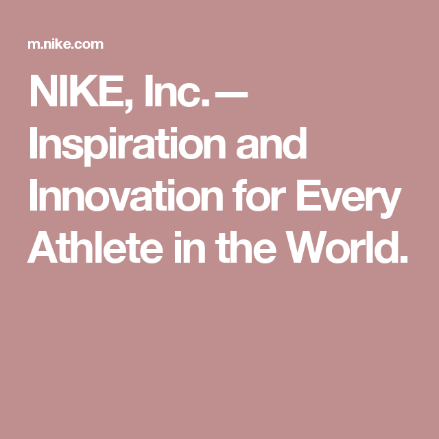 new style 2e040 ed6e0 NIKE, Inc.— Inspiration and Innovation for Every Athlete in the World.
