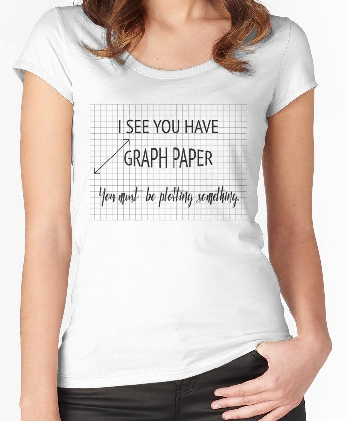 I See You Have Graph Paper You Must Be Plotting Something Funny Math Pun Fitted Scoop T-Shirt by karmcg